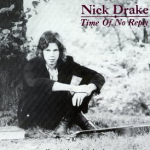 Nick Drake's Time of No Reply.